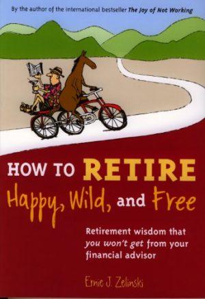 How To Retire Happy Wild & Free