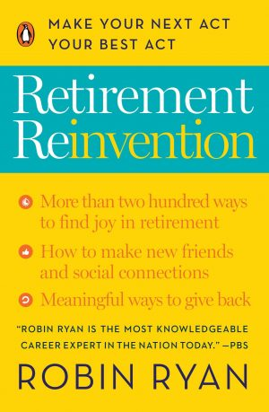 Retirement Reinvention- Making the Most of the Next Stage of Your Life and Career